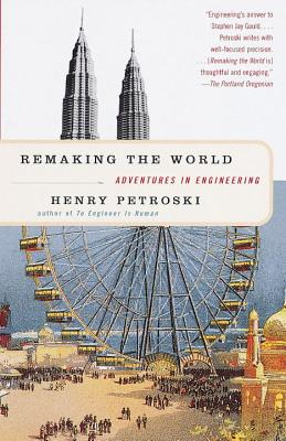 Remaking the World By Petroski, Henry