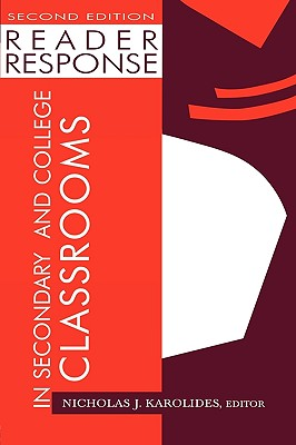 Reader Response in Secondary and College Classrooms By Karolides, Nicholas J. (EDT)